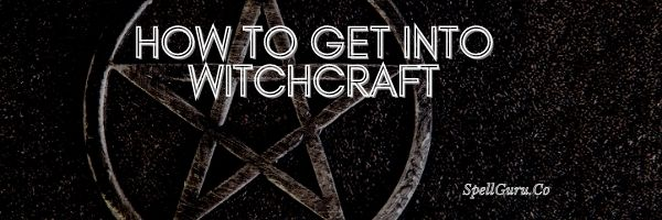 How to Get Into Witchcraft