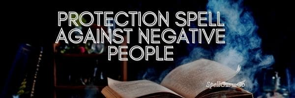 Protection Spell Against Negative People