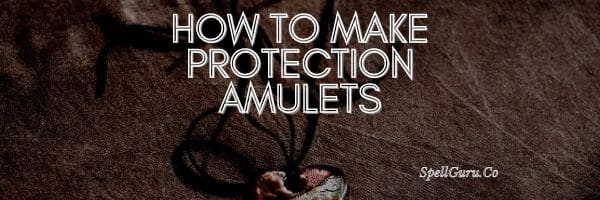 How to Make Protection Amulets