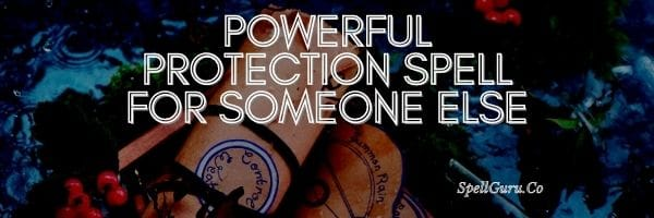 Powerful Protection Spell for Someone Else