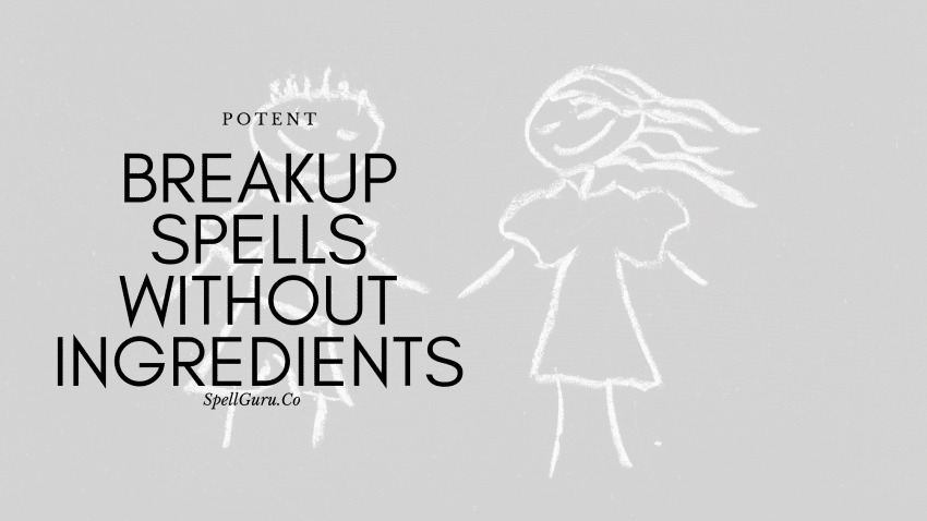 break up spells without ingredients