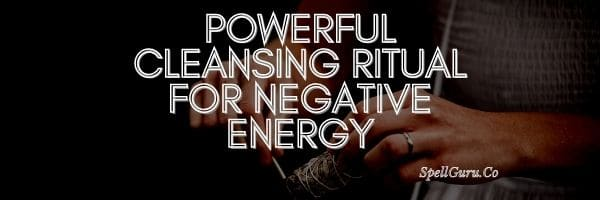 Powerful Cleansing Ritual For Negative Energy