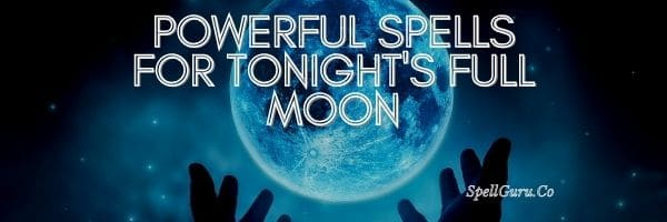 Powerful Spells for Tonight's Full Moon