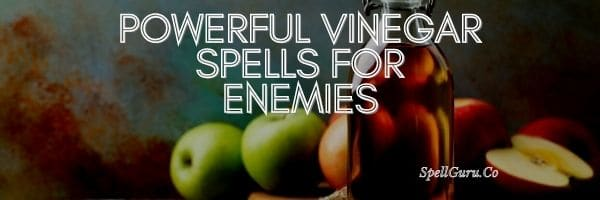 Powerful Vinegar Spells for Enemies
