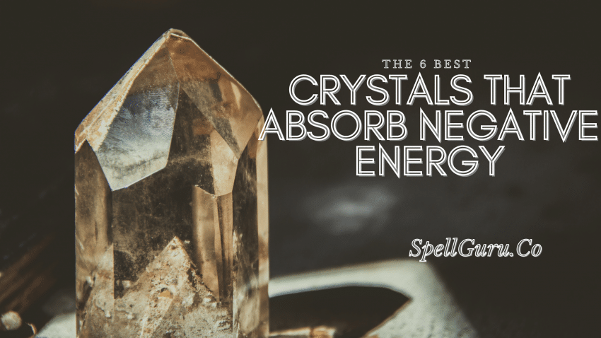 6 Crystals That Absorb Negative Energy