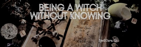 Being a Witch Without Knowing
