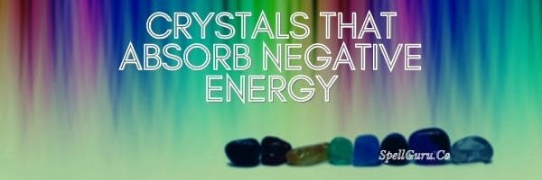 Crystals That Absorb Negative Energy