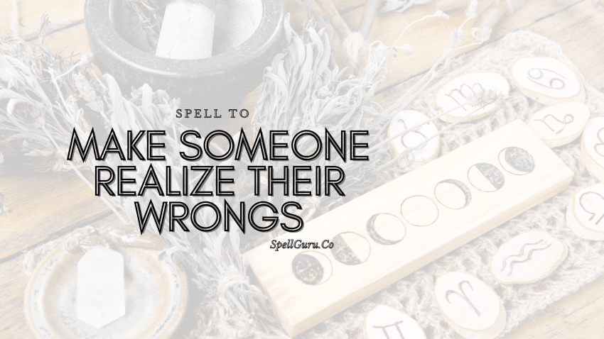 Spell to Make Someone Realize Their Wrongs