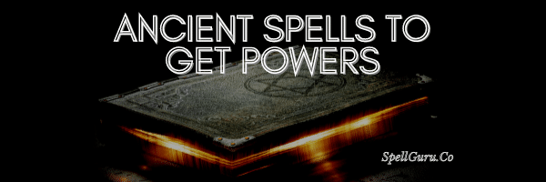 Ancient Spells to Get Powers